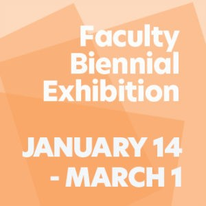 Faculty Biennial Exhibition