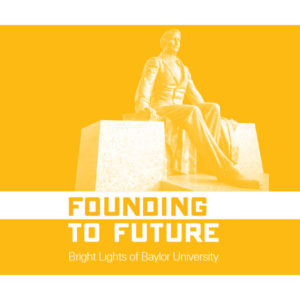 Founding to Future: Bright Lights of Baylor University