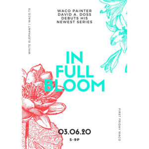 """First Friday Waco: """"In Full Bloom"""" with David A. Doss"""